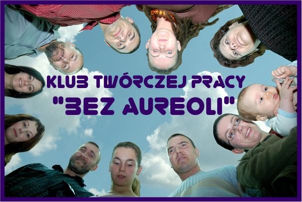 """Klub pracy twórczej """"Bez Aureoli"""""""